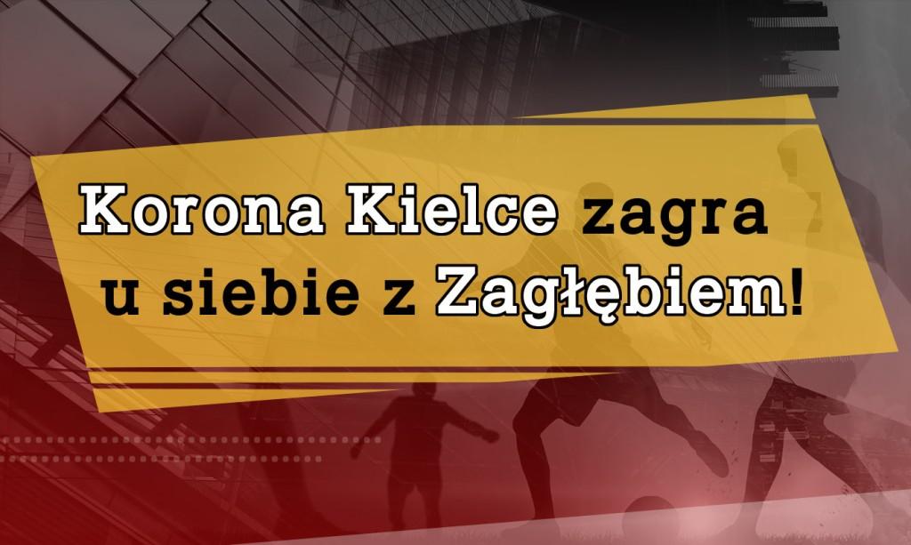 Korona Kielce zagra u siebie z Zagłębiem!